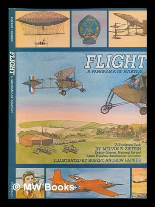 Flight : a panorama of aviation - illustrated by Robert Andrew Parker. Melvin B. Zisfein