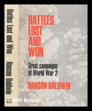 Battles lost and won : great campaigns of World War II / [by] Hanson Baldwin. Hanson Weightman...