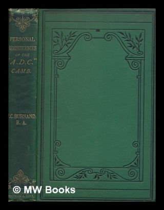 "The ""A.D.C."" being personal reminiscences of the University Amateur Dramatic Club, Cambridge /..."