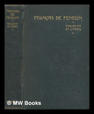 Francois de Fenelon / by viscount St. Cyres. Stafford Harry Northcote Viscount St. Cyres