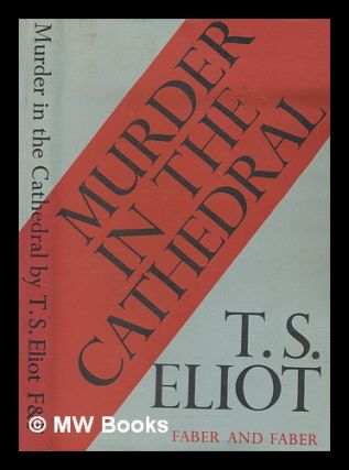 Murder in the cathedral / by T.S. Eliot. T. S. Eliot, Thomas Stearns