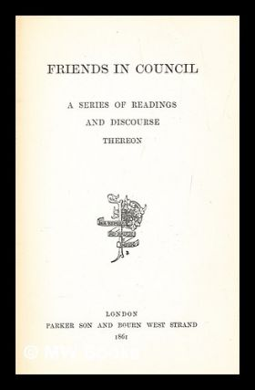 Friends in council : a series of readings and discourse thereon, vol. 2. Sir Arthur Helps