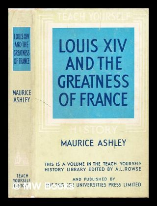 Louis XIV and the Greatness of France. Maurice Ashley