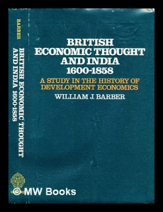 British economic thought and India, 1600-1858 : a study in the history of development economics....