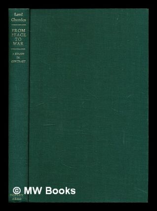 From peace to war : a study in contrast, 1857-1918. Oliver Lyttelton Viscount Chandos