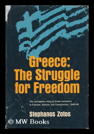 Greece: the Struggle for Freedom. Stephanos Zotos