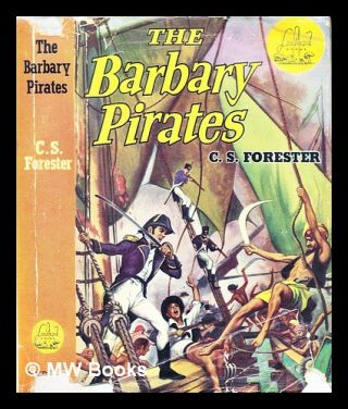 The Barbary Pirates ... Illustrated by Charles J. Mazoujian. C. S. Forester, Cecil Scott