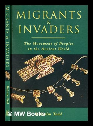 Migrants & invaders : the movement of peoples in the ancient world. Malcolm Todd