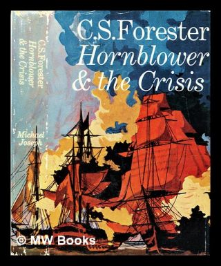 Hornblower and the crisis : an unfinished novel. C. S. Forester, Cecil Scott
