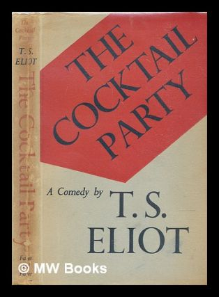 The cocktail party : a comedy. T. S. Eliot, Thomas Stearns