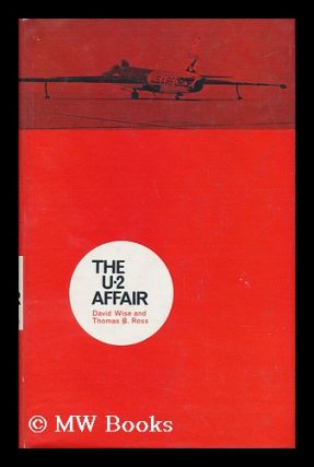 The U-2 Affair / by David Wise and Thomas B. Ross. David . Ross Wise, Thomas B., 1930