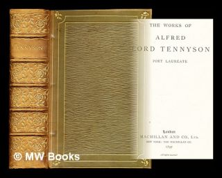 The poetical works of Alfred, Lord Tennyson, poet laureate. Alfred Tennyson Baron Tennyson