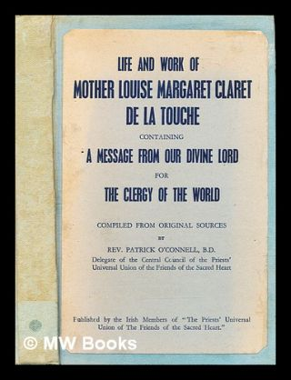 Life and work of Mother Louise Margaret Claret de la Touche containing a message from our Divine...