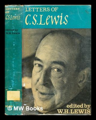 Letters of C.S. Lewis / Edited, with a memoir, by W.H. Lewis. C. S. Lewis, Clive Staples