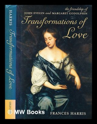 Transformations of love : the friendship of John Evelyn and Margaret Godolphin. Frances Harris
