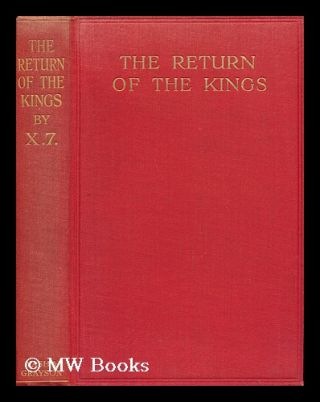 The Return of the Kings; Facts about the Conspiracy for the Restoration of Monarchy in Central...