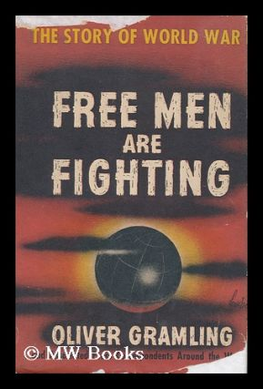 Free Men Are Fighting - the Story of World War II. Oliver Gramling