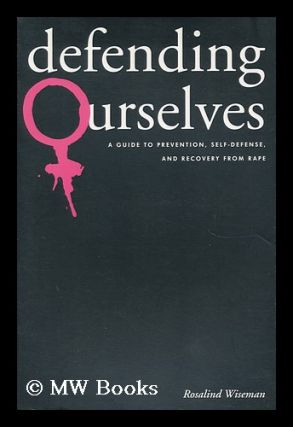 Defending Ourselves - a Guide to Prevention, Self-Defense, and Recovery from Rape. Rosalind Wiseman