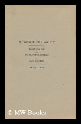 Worcester Fire Society - Reminiscences and Biographical Notices of Past Members. Worcester Fire...