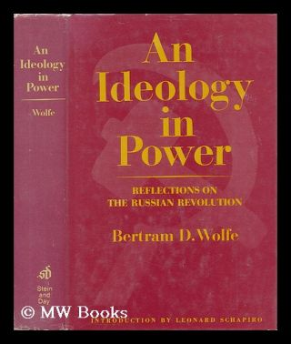 An Ideology in Power - Reflections on the Russian Revolution. Bertram D. Wolfe