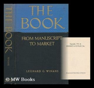 The Book - from Manuscript to Market. Leonard G. Winans