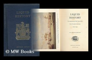 Liquid History : to Commemorate Fifty Years of the Port of London Authority, 1909-1959. Arthur...