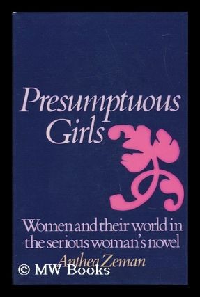 Presumptuous Girls : Women and Their World in the Serious Woman's Novel. Anthea Zeman, 1935