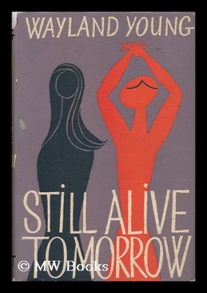 Still Alive Tomorrow. Wayland Young, 1923