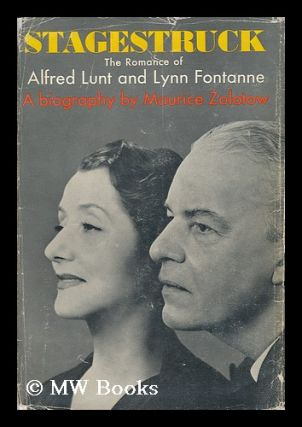 Stagestruck: the Romance of Alfred Lunt and Lynn Fontanne. Maurice Zolotow