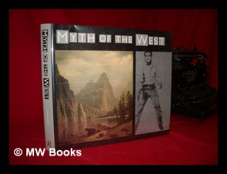 Myth of the West / Introduction [By] Chris Bruce ; Essays [By] Chris Bruce ... [Et Al. ] -...