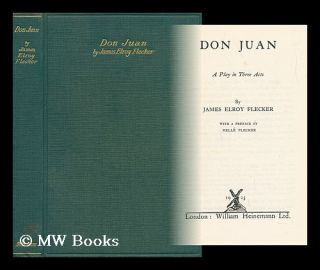 Don Juan; a Play in Three Acts - [Preface by Helle Flecker]. James Elroy Flecker