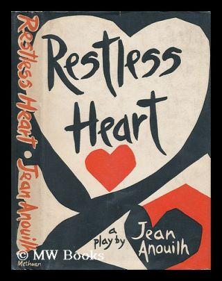 Restless Heart: a Play by Jean Anoulih - Translated by Lucienne Hill. Jean Anouilh