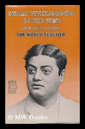 Swami Vivekananda in the West : New Discoveries - the World Teacher [Part 1]. Marie Louise Burke