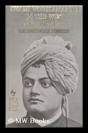 Swami Vivekananda in the West : New Discoveries - His Prophetic Mission, Part Two / Marie Louise...