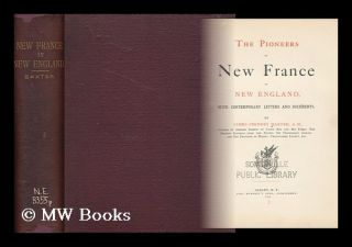 The Pioneers of New France in New England, with Contemporary Letters and Documents. by James...