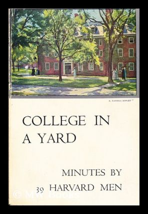 College in a Yard Minutes by Thirty-Nine Harvard Men. Brooks Atkinson, Ed