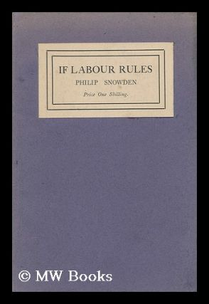 If Labour Rules. Philip Snowden Snowden, Viscount