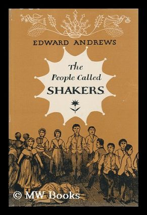 The People Called Shakers; a Search for the Perfect Society. Edward Deming Andrews
