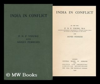 India in Conflict, by the Rev. P. N. F. Young ... and Agnes Ferrers. Philip Norton Frushard Young