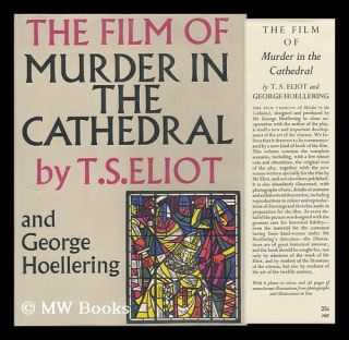 The Film of Murder in the Cathedral. T. S. Eliot, George Hoellering, Thomas Stearns