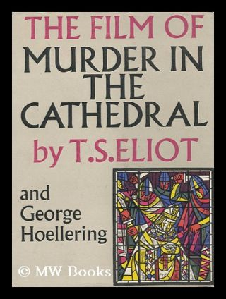 The Film of Murder in the Cathedral. T. S. Eliot