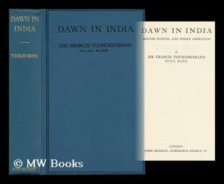 Dawn in India: British Purpose and Indian Aspiration. Francis Edward Younghusband, Sir