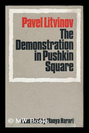 The Demonstration in Pushkin Square [By] Pavel Litvinov; Translated by Manya Harari. Pavel...